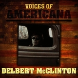Delbert Mcclinton -  Voices Of Americana Delbert Mcclinton '2009