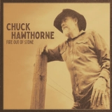 Chuck Hawthorne - Fire Out Of Stone '2019