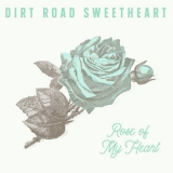 Dirt Road Sweetheart & Nora Jane Struthers - Rose Of My Heart '2019
