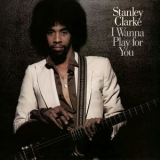 Stanley Clarke - I Wanna Play For You (Complete) '2012