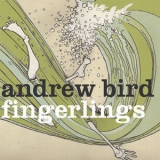 Andrew Bird - Fingerlings '2013