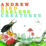 Andrew Bird - Useless Creatures '2010