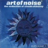 Art Of Noise, The - The Seduction Of Claude Debussy '1999