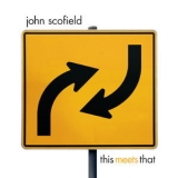 John Scofield - This Meets That '2007