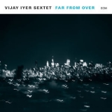 Vijay Iyer Sextet - Far From Over '2017