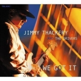 Jimmy Thackery And The Drivers - We Got It '2002