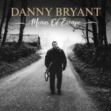 Danny Bryant - Means Of Escape '2019