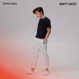 Matt Sato - Better Days '2020