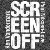 Paal Nilssen-love & Ken Vandermark - Screen Off '2019