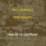 Paul Dunmall, Tony Bianco - Tribute to Coltrane '2013