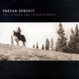 Prefab Sprout - The Gunman And Other Stories '2001