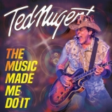 Ted Nugent - The Music Made Me Do It '2018
