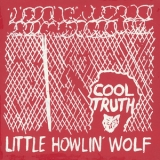 Little Howlin' Wolf - Cool Truth '2015