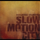Redlounge Orchestra - Slow Motion City '2009