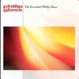 Philip Glass - The Essential Philip Glass '2002