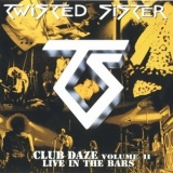 Twisted Sister - Club Daze (Never Say Never) Vol.2 '2001