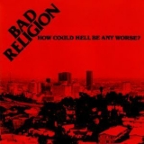 Bad Religion - How Could Hell Be Any Worse? (Remastered 2004) '1982