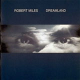 Robert Miles - Dreamland '1996