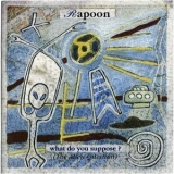 Rapoon - What Do You Suppose? (the Alien Question) '1999