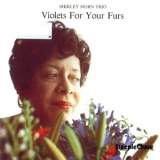 Shirley Horn - Violets For Your Furs '1981