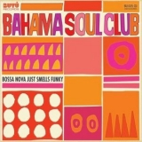 Bahama Soul Club, The - Bossa Nova Just Smells Funky '2010