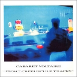 Cabaret Voltaire - Eight Crepuscule Tracks '1988