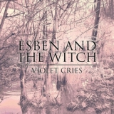 Esben And The Witch - Violet Cries '2011