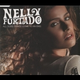 Nelly Furtado - All Good Things (Come To An End) [CDS] '2006