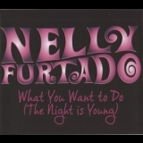 Nelly Furtado - What You Want To Do (The Night Is Young) [CDS] '2010
