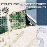 Icehouse - Street Cafe And Other Remixed Hits '2005