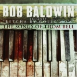 Bob Baldwin - Betcha By Golly Wow-The Songs Of Thom Bell '2012