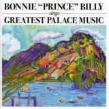 Bonnie 'Prince' Billy - Sings Greatest Palace Music '2004