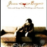 Goran Bregovic - Tales And Songs From Weddings And Funerals '2002
