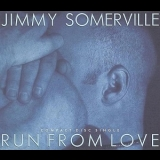Jimmy Somerville - Run From Love [CDM] '1991