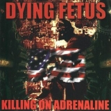 Dying Fetus - Killing On Adrenaline '1998