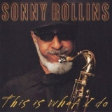 Sonny Rollins - This Is What I Do '2000