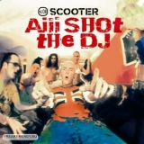 Scooter - Aiii Shot The Dj '2001