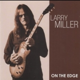 Larry Miller - On The Edge [lmilcd07] '2012