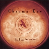 Chroma Key - Dead Air For Radios [japan] '1998
