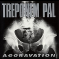 Treponem Pal - Aggravation '1991
