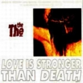 The, The - Love Is Stronger Than Death '1993