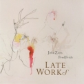 John Zorn & Fred Frith - Late Works '2010