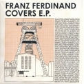 Franz Ferdinand - Covers E. P. Rug405cd [uk Cd] '2011