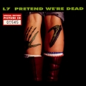 L7 - Pretend We're Dead '1992