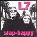 L7 - Slap-happy '1999