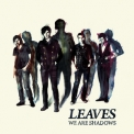 Leaves, The - We Are Shadows '2009