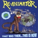 Re-Animator - That Was Then...this Is Now '1992