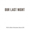Our Last Night - We've Been Holding Back '2004