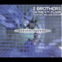 2 Brothers On The 4th Floor - Heaven Is Here (Dutch Edition) [CDM] '1999