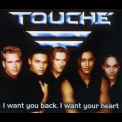 Touche - I Want You Back, I Want Your Heart [CDS] '1997